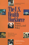 The U.S. Health Workforce – Power, Politics, and Policy